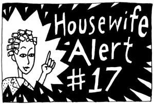 Housewife Alert #17